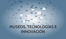 MUSEOS, TECNOLOGÍAS E INNOVACIÓN