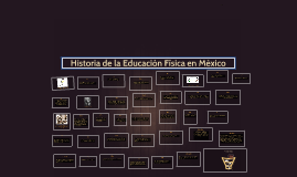 Copy of Historia de la Educación Física en México