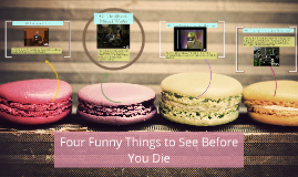 Four Funny Things to See Before You Die