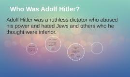 Who Was Adolf Hitler?