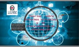 teorías  sobre entornos virtuales  y  de procesamiento de i
