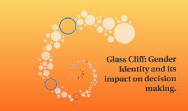Glass Cliff: Gender Identity and its impact on decision maki