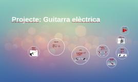 Projecte: Guitarra elèctrica