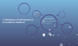 2.3 Bautismo y Confirmación en la Escolástica Medieval