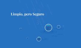 Copy of Limpio pero Seguro