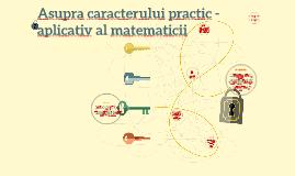 Asupra caracterului practic - aplicativ al matematicii
