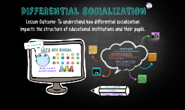 Copy of DIFFERENTIAL SOCIALIZATION