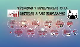 TÉCNICAS Y ESTRATEGIAS PARA MOTIVAR A LOS EMPLEADOS