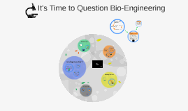 It's Time to Question Bio-Engineering