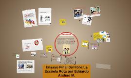 Copy of Ensayo Final del libro:La Escuela Rota por Eduardo Andere M.