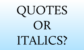 Quotes or Italics?