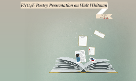 ENG4U Poetry Presentation onWalt Whitman