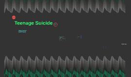 Copy of Teenage Suicide
