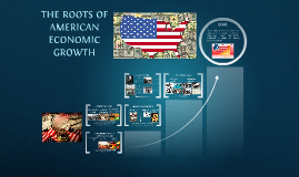 THE ROOTS OF AMERICAN ECONOMIC GROWTH