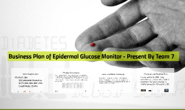 Copy of Business Plan of Epidermal Glucose Monitor - Team 7