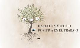 HACIA UNA ACTITUD POSITIVA EN EL TRABAJO