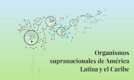 Organismos supranacionales de América Latina y el Caribe