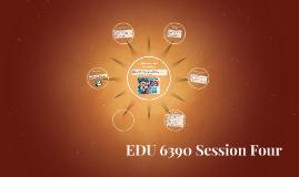 EDU 6390 Session Four Ind Study