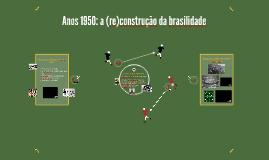 Anos 1950: (re)construção da brasilidade