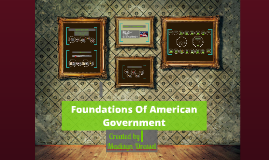 Copy of Foundations Of American Government