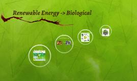 Renewable Energy -> Biological