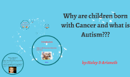 How are children born with Cancer or Autism