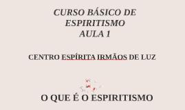 Copy of Curso Básico de Espiritismo - Centro Espírita Irmãos de Luz