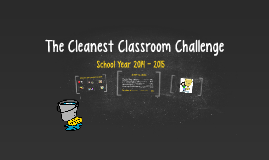 Copy of The Cleanest Classroom Challenge SY 2014-2015