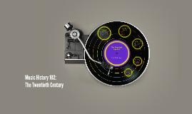 Music History 102:  The Twentieth Century