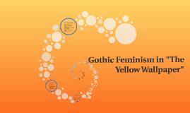 Gothic Feminism In The Yellow Wallpaper By Elizabeth Esparza On Prezi