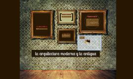 Copy of Copy of la arquitectura moderna y la antigua
