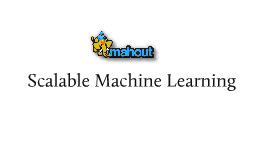 Copy of Scalable Machine Learning with Apache Mahout