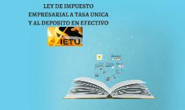 Copy of LEY DE IMPUESTO EMPRESARIAL A TASA UNICA Y AL DEPOSITO EN EF