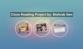 Close Reading Project by: Bishrab Sen