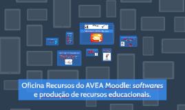 OFICINA RECURSOS DO AVEA MOODLE: SOFTWARES E PRODUÇÃO DE REC