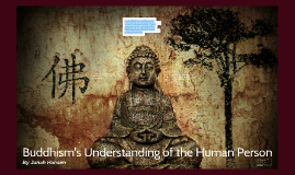 Buddhism's Understanding of the Human Person