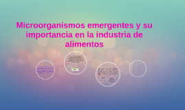 Copy of Microorganismos emergentes y su importancia en la industria