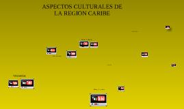 Copy of ASPECTOS CULTURALES DE LA REGIÓN CARIBE