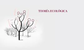TEORÍA ECOLÓGICA