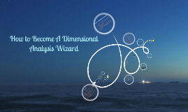Copy of How To Become A Dimensional Analysis Wizard