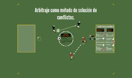 Arbitraje como método de solución de conflictos.
