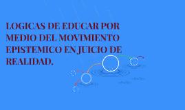 LOGICAS DE EDUCAR POR MEDIO DEL MOVIMIENTO EPISTEMICO EN JUI