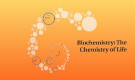 Biochemistry: The Chemistry of Life