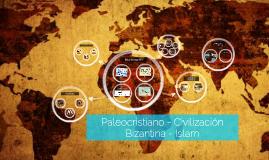 Copy of Paleocristiano - Civilizacion Bizantina - Islam
