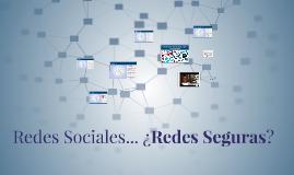 Redes Sociales... ¿Redes Seguras?