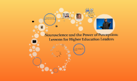 Neuroscience and the Power of Perception: Lessons for Higher Education Leaders