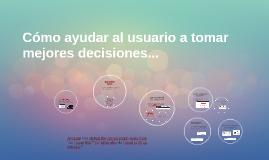 Cómo ayudar al usuario a tomar mejores decisiones...