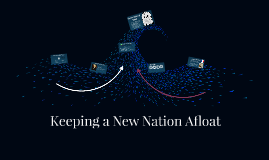 Keeping a New Nation Afloat