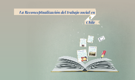 La Reconceptualizacion en Chile