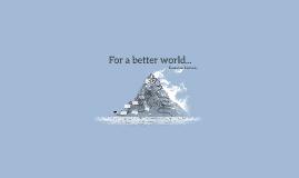For a better world...